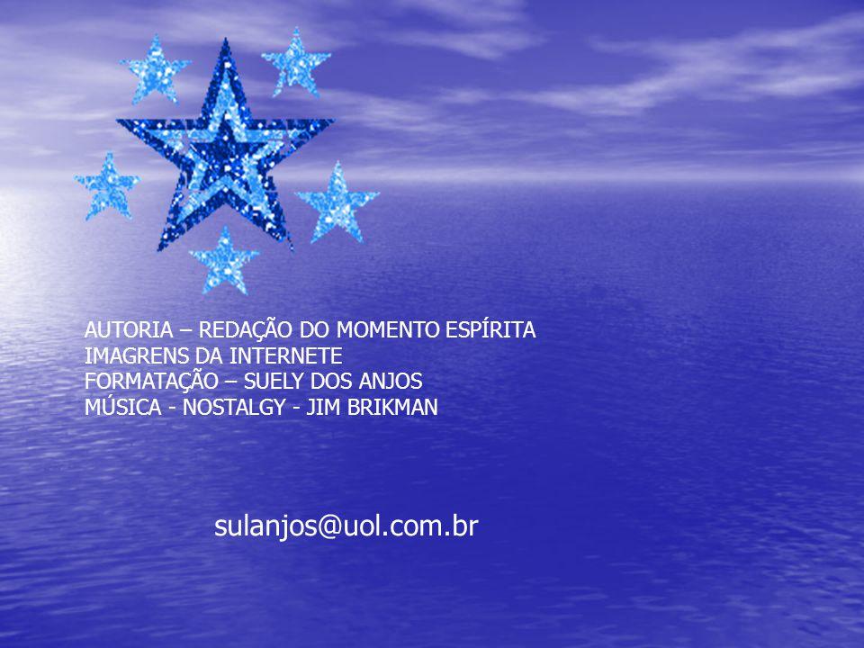 sulanjos@uol.com.br AUTORIA – REDAÇÃO DO MOMENTO ESPÍRITA