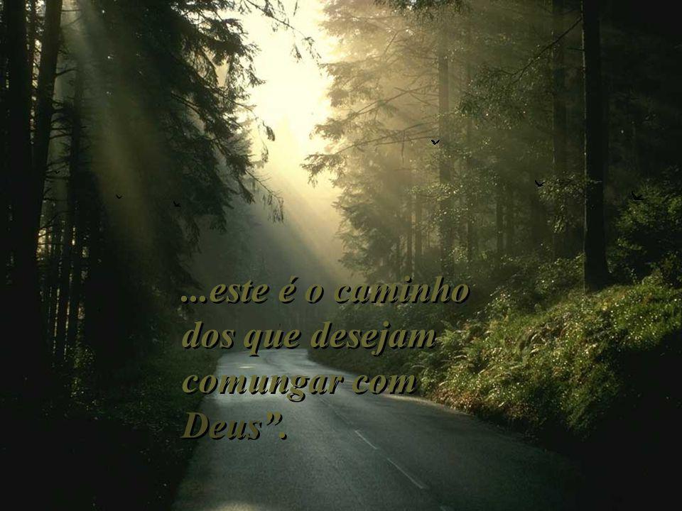 ...este é o caminho dos que desejam comungar com Deus .