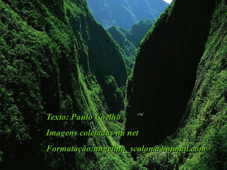 Texto: Paulo Coelho Imagens coletadas na net Formatação:angelina_scalon@hotmail.com