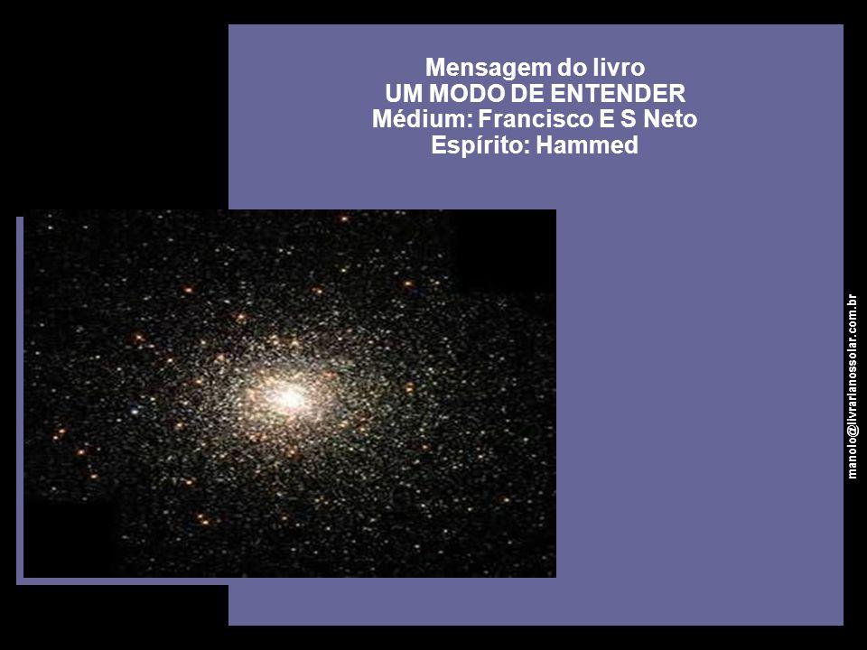 Mensagem do livro UM MODO DE ENTENDER Médium: Francisco E S Neto Espírito: Hammed