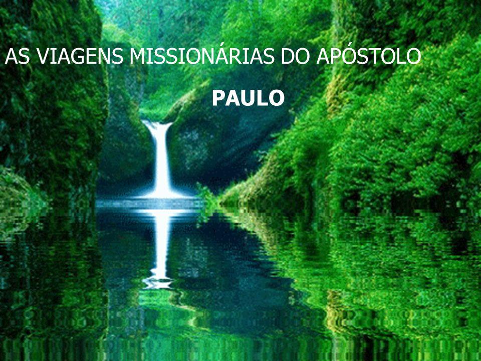 AS VIAGENS AS VIAGENS MISSIONÁRIAS DO APÓSTOLO PAULO