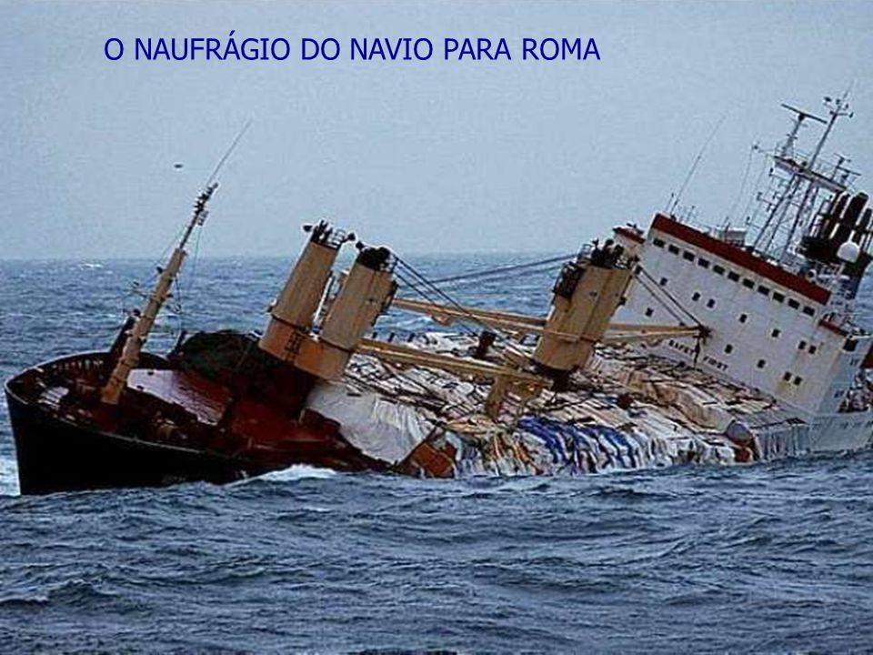 O NAUFRÁGIO DO NAVIO PARA ROMA
