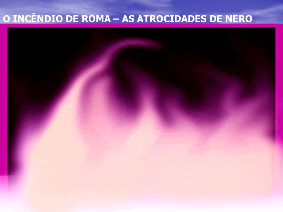 O INCÊNDIO DE ROMA – AS ATROCIDADES DE NERO