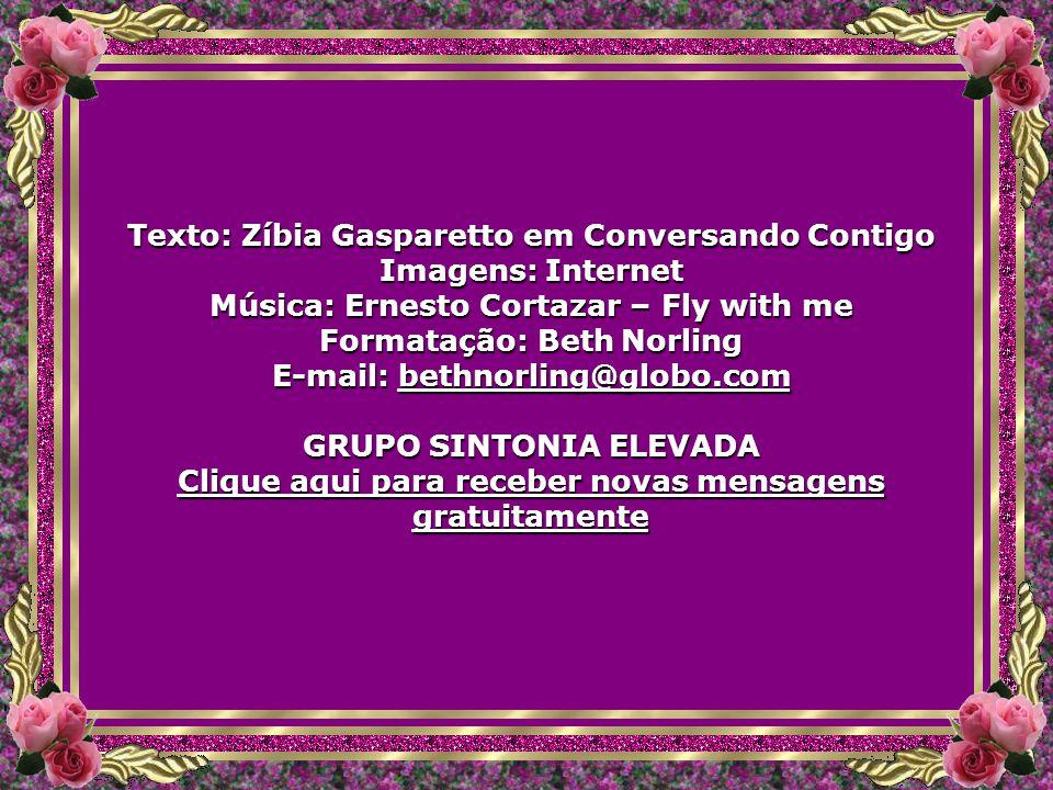 Texto: Zíbia Gasparetto em Conversando Contigo Imagens: Internet