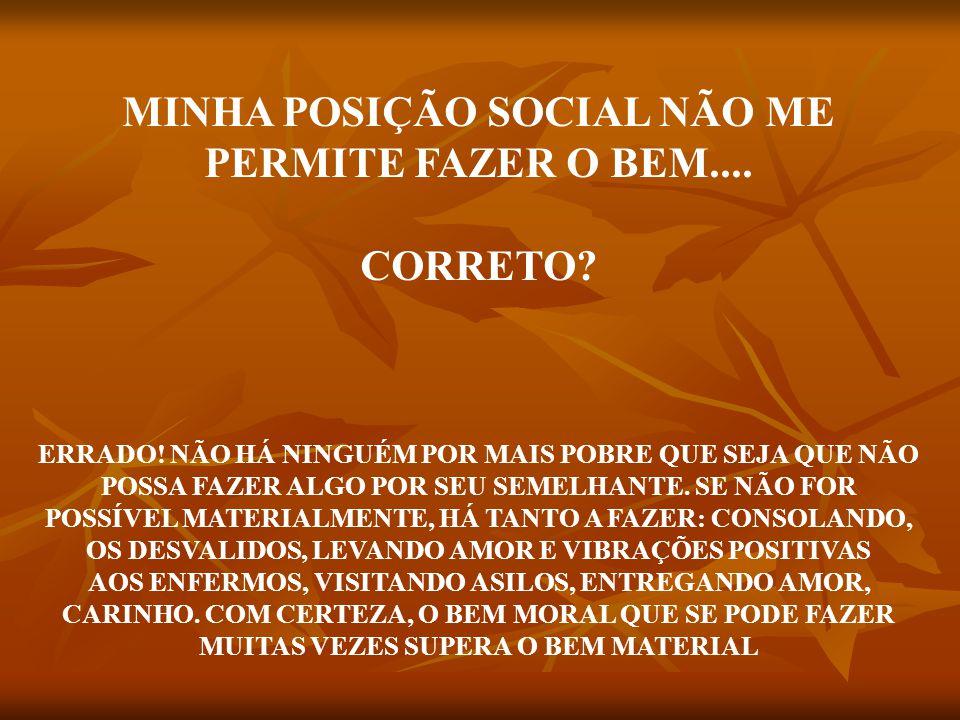 MINHA POSIÇÃO SOCIAL NÃO ME PERMITE FAZER O BEM.... CORRETO