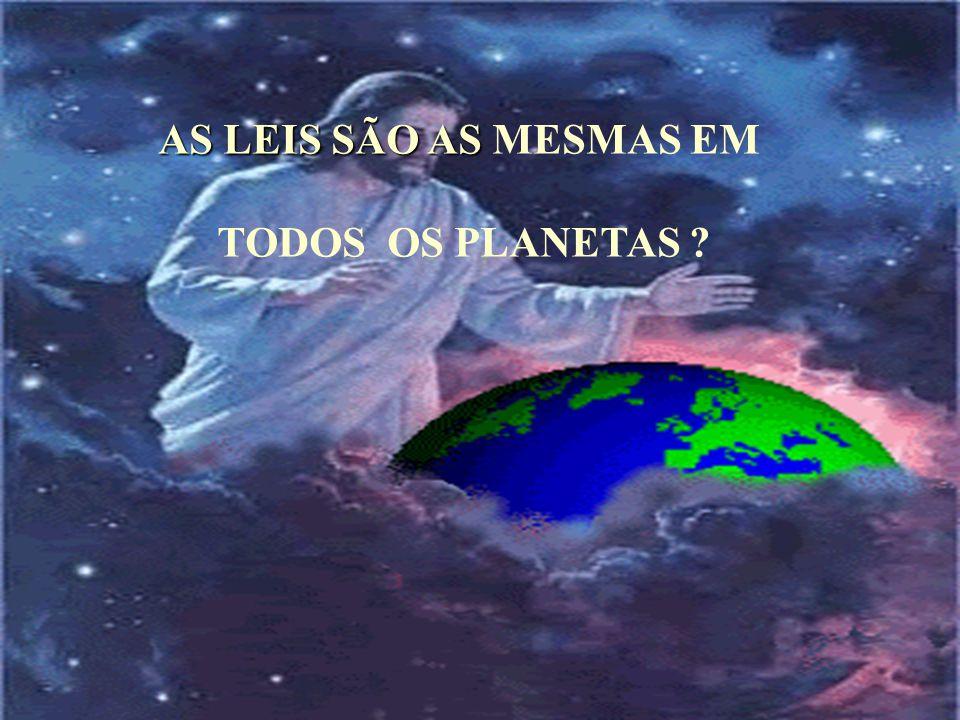 AS LEIS SÃO AS MESMAS EM TODOS OS PLANETAS
