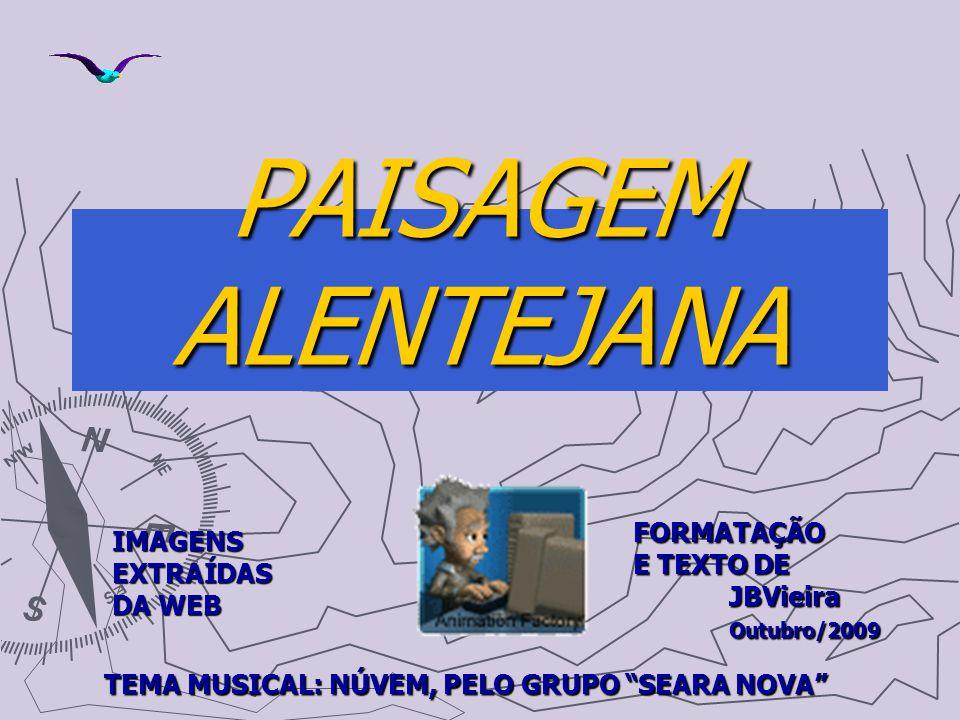 PAISAGEM ALENTEJANA FORMATAÇÃO E TEXTO DE JBVieira Outubro/2009