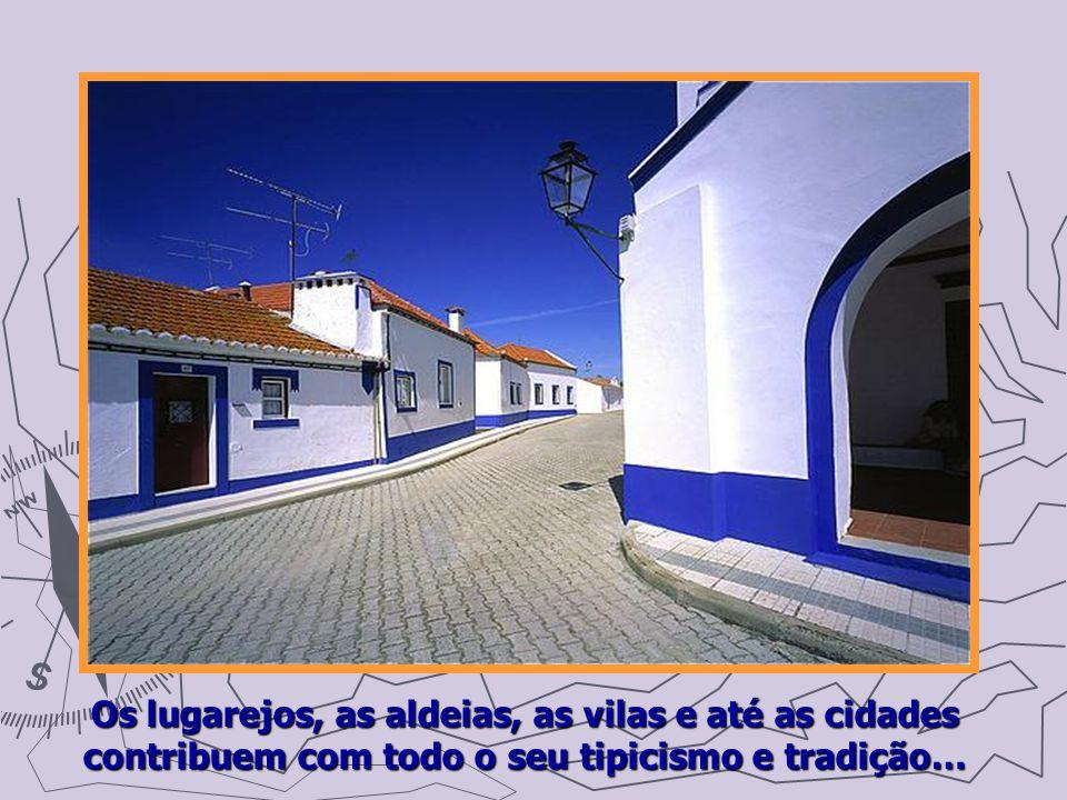 Os lugarejos, as aldeias, as vilas e até as cidades contribuem com todo o seu tipicismo e tradição…