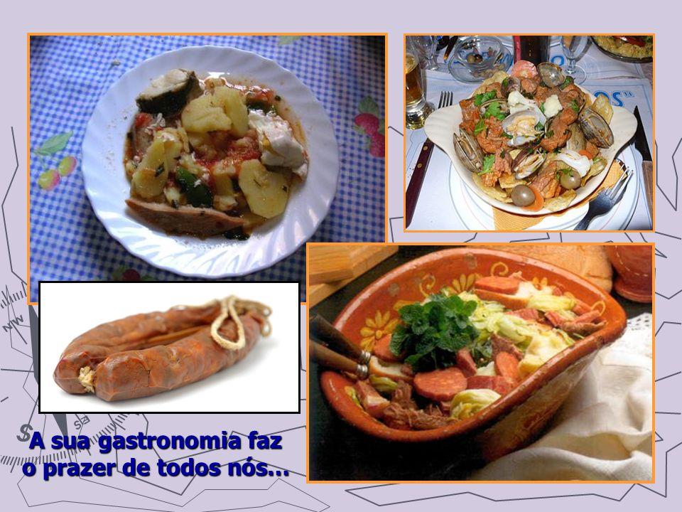 A sua gastronomia faz o prazer de todos nós…