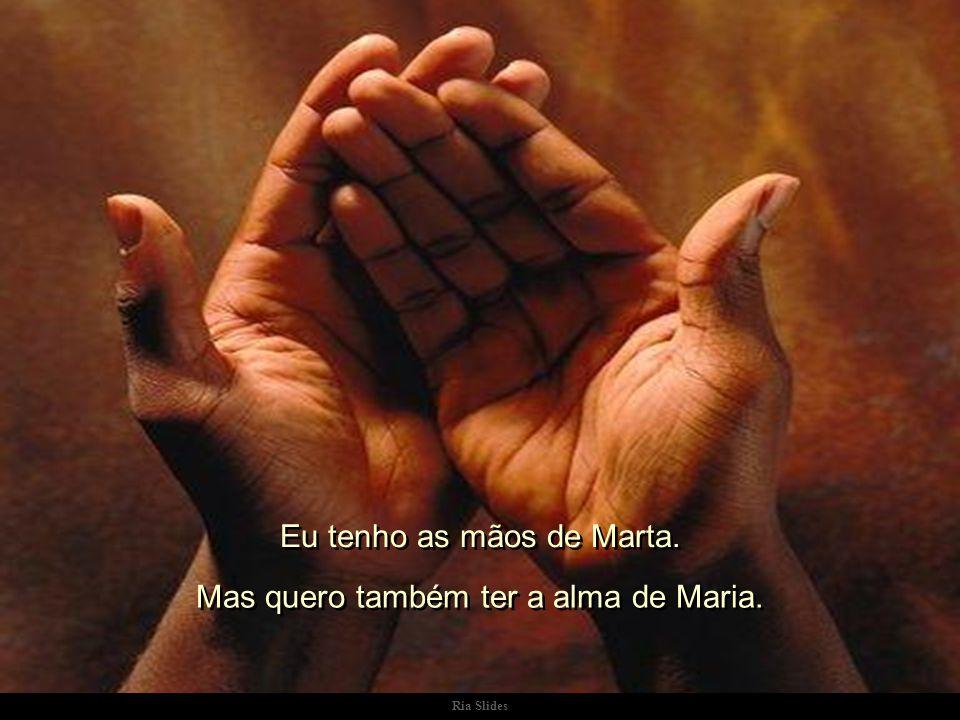 Eu tenho as mãos de Marta.