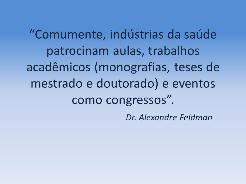 Comumente, indústrias da saúde patrocinam aulas, trabalhos acadêmicos (monografias, teses de mestrado e doutorado) e eventos como congressos .