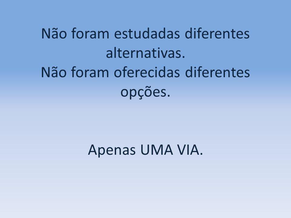 Não foram estudadas diferentes alternativas