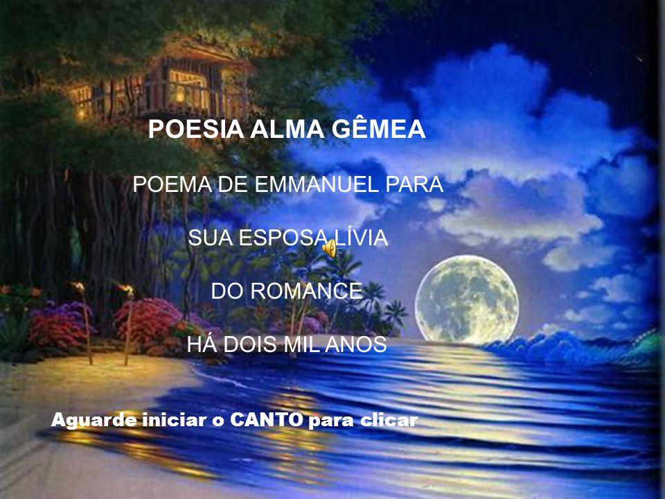 POESIA ALMA GÊMEA POEMA DE EMMANUEL PARA SUA ESPOSA LÍVIA DO ROMANCE