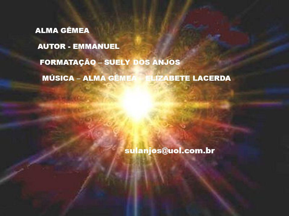 sulanjos@uol.com.br ALMA GÊMEA AUTOR - EMMANUEL