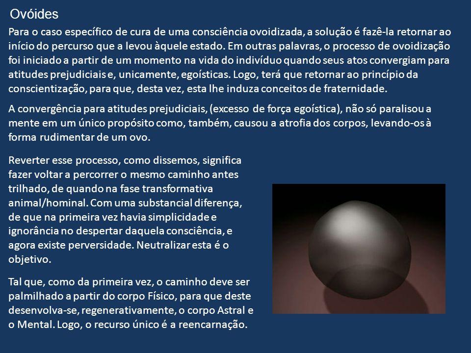 Ovóides Para o caso específico de cura de uma consciência ovoidizada, a solução é fazê-la retornar ao.
