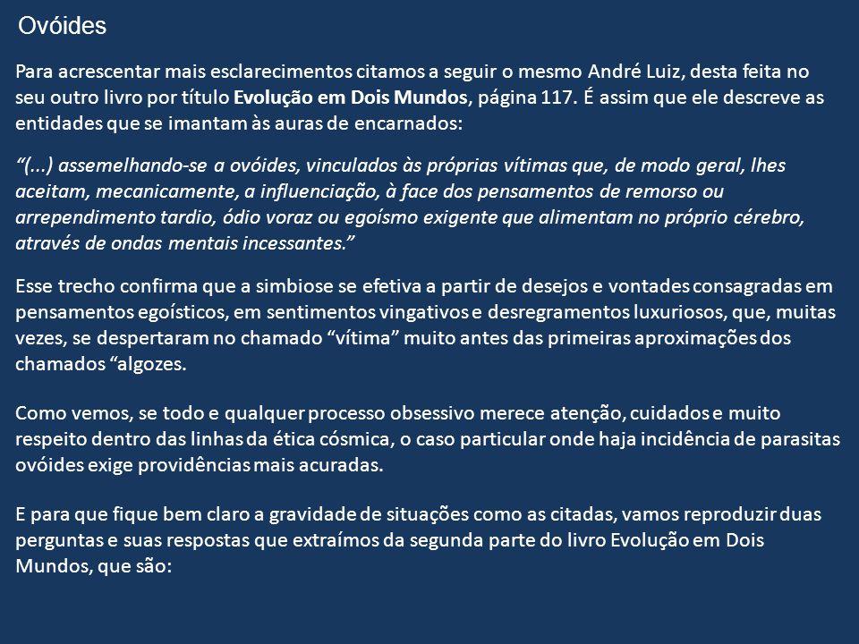Ovóides Para acrescentar mais esclarecimentos citamos a seguir o mesmo André Luiz, desta feita no.