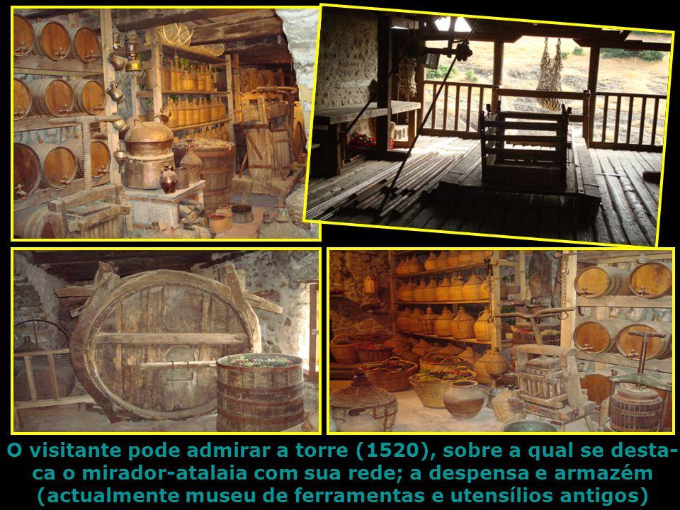 O visitante pode admirar a torre (1520), sobre a qual se desta- ca o mirador-atalaia com sua rede; a despensa e armazém (actualmente museu de ferramentas e utensílios antigos)