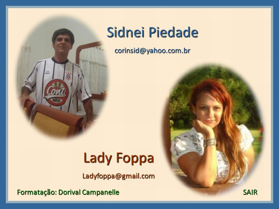 Sidnei Piedade Lady Foppa corinsid@yahoo.com.br Ladyfoppa@gmail.com