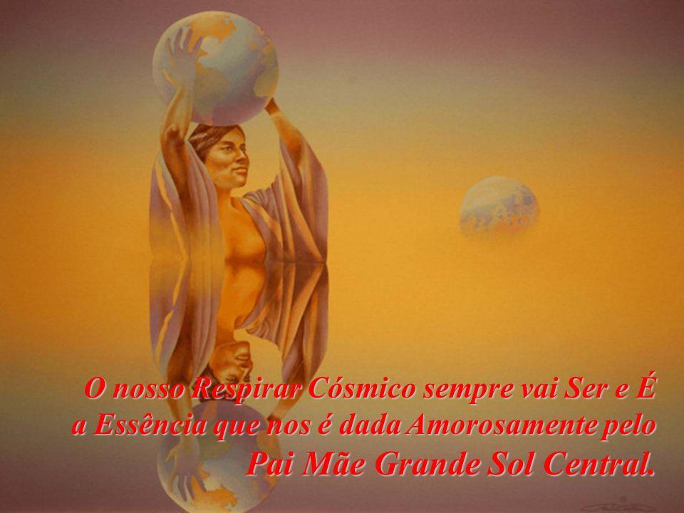 O nosso Respirar Cósmico sempre vai Ser e É a Essência que nos é dada Amorosamente pelo Pai Mãe Grande Sol Central.