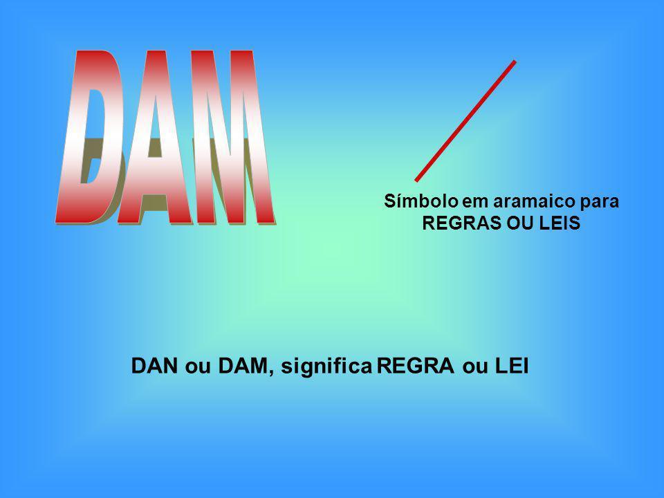 DAM DAN ou DAM, significa REGRA ou LEI