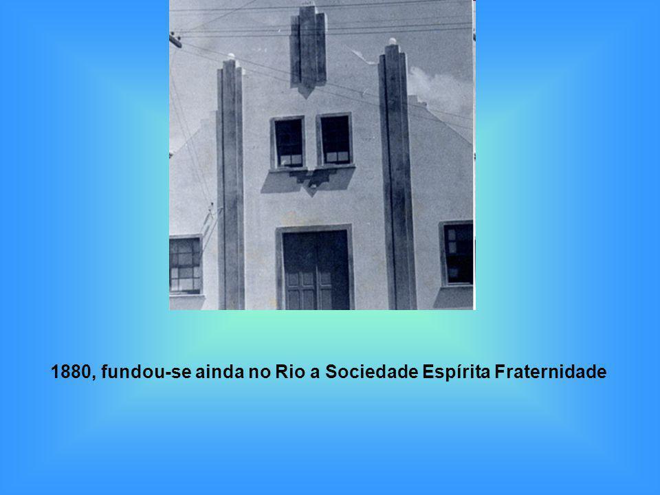 1880, fundou-se ainda no Rio a Sociedade Espírita Fraternidade
