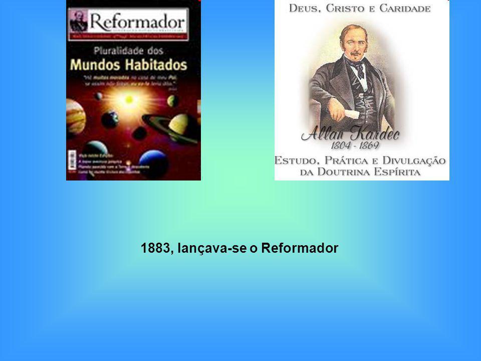 1883, lançava-se o Reformador