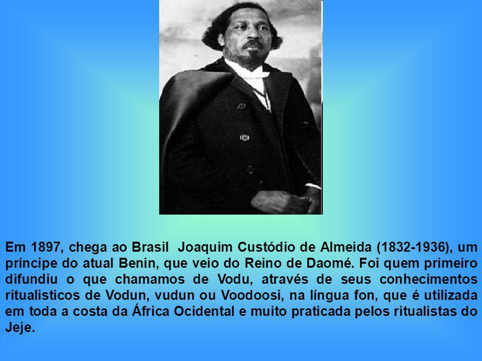 Em 1897, chega ao Brasil Joaquim Custódio de Almeida (1832-1936), um príncipe do atual Benin, que veio do Reino de Daomé.