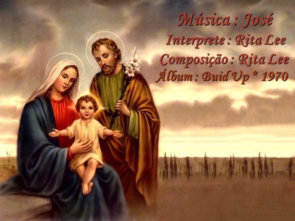 Música : José Interprete : Rita Lee Composição : Rita Lee