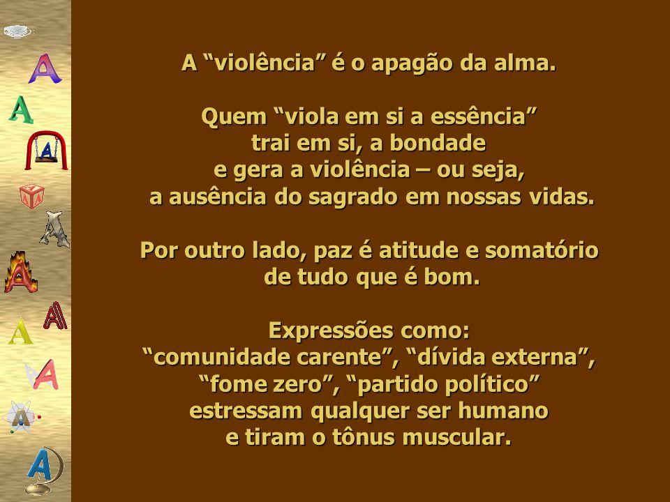 A violência é o apagão da alma. Quem viola em si a essência