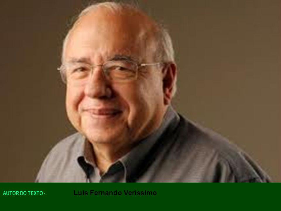 AUTOR DO TEXTO - Luis Fernando Veríssimo