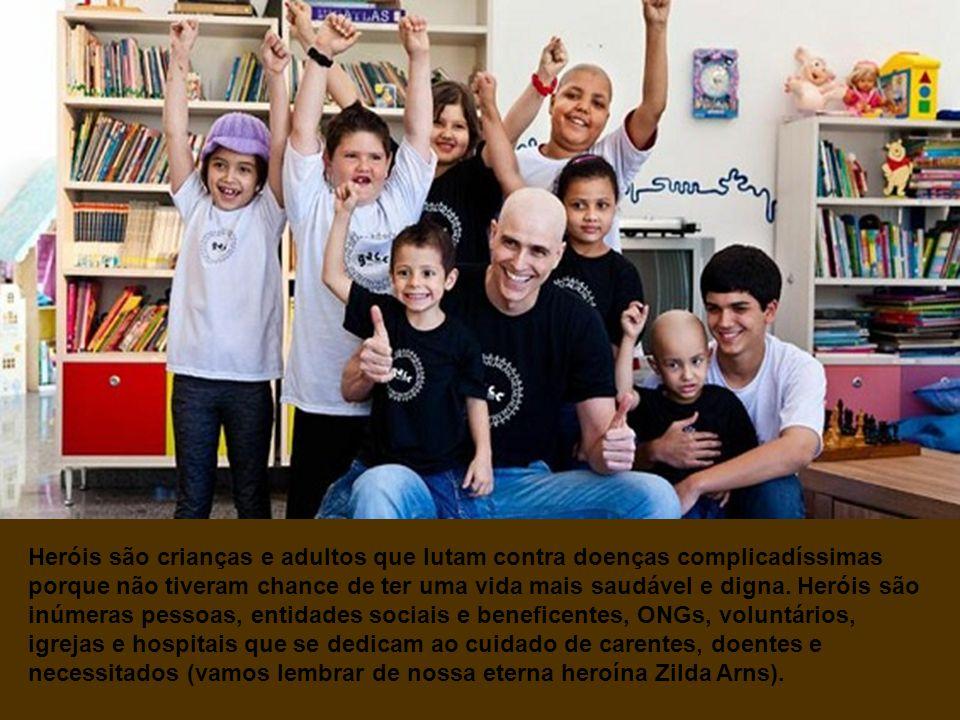 Heróis são crianças e adultos que lutam contra doenças complicadíssimas porque não tiveram chance de ter uma vida mais saudável e digna.
