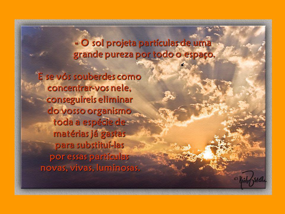 « O sol projeta partículas de uma grande pureza por todo o espaço.