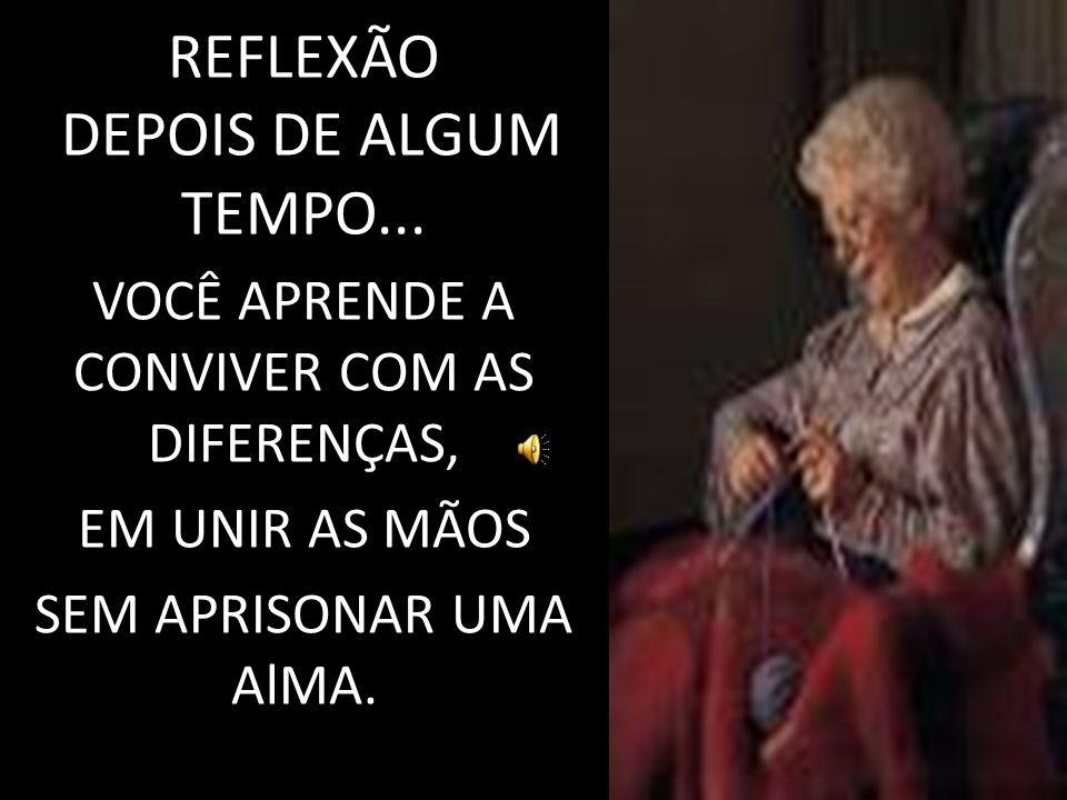 REFLEXÃO DEPOIS DE ALGUM TEMPO...