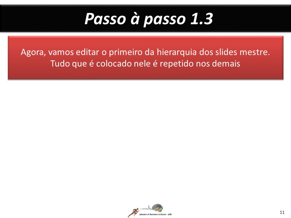 Passo à passo 1.3 Agora, vamos editar o primeiro da hierarquia dos slides mestre.