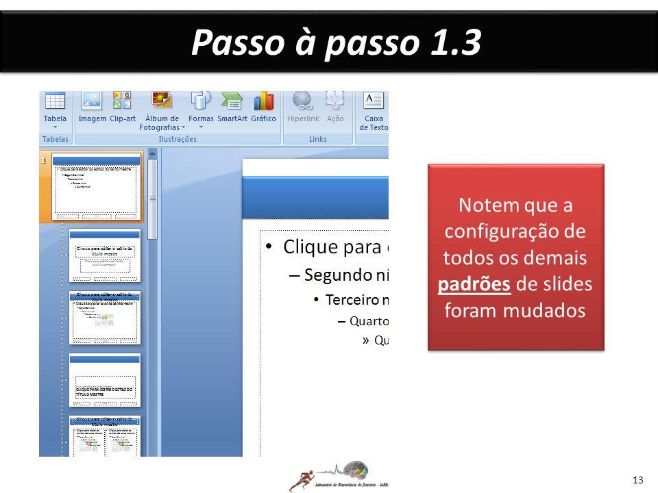 Passo à passo 1.3 Notem que a configuração de todos os demais padrões de slides foram mudados