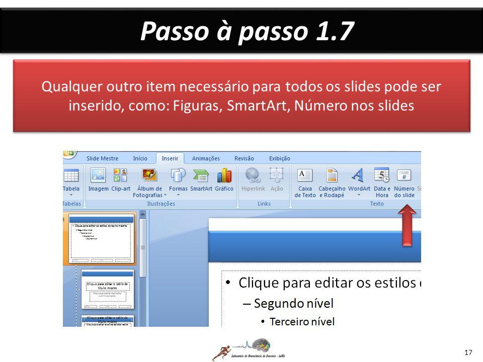 Passo à passo 1.7 Qualquer outro item necessário para todos os slides pode ser inserido, como: Figuras, SmartArt, Número nos slides.