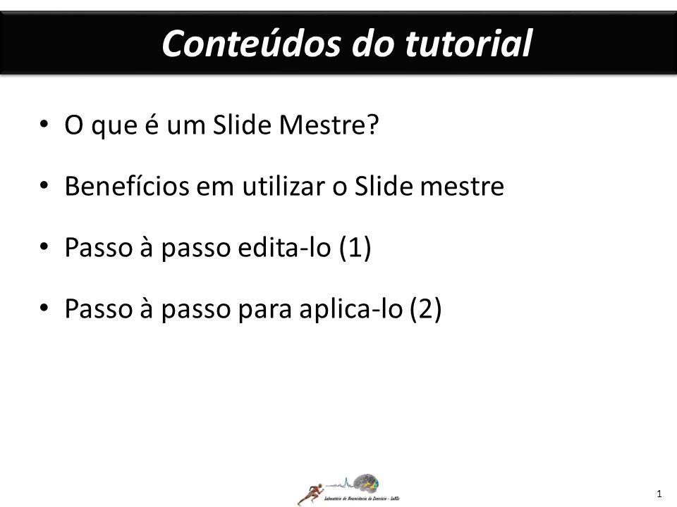 Conteúdos do tutorial O que é um Slide Mestre