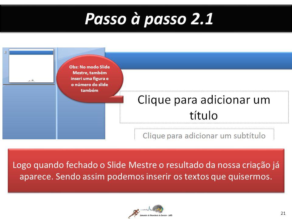 Passo à passo 2.1 Obs: No modo Slide Mestre, também inseri uma figura e o número do slide também.