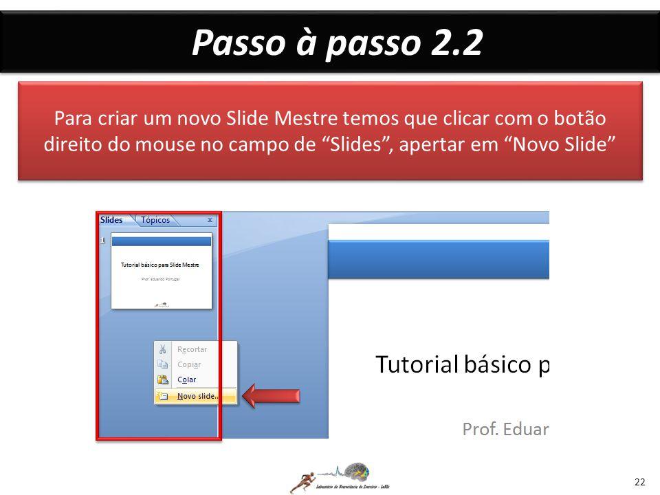 Passo à passo 2.2 Para criar um novo Slide Mestre temos que clicar com o botão direito do mouse no campo de Slides , apertar em Novo Slide