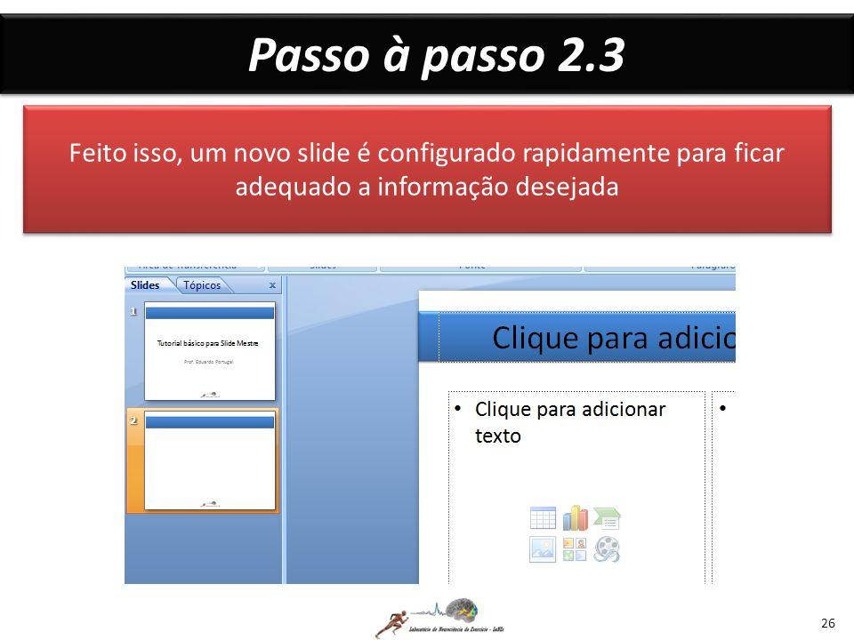 Passo à passo 2.3 Feito isso, um novo slide é configurado rapidamente para ficar adequado a informação desejada.