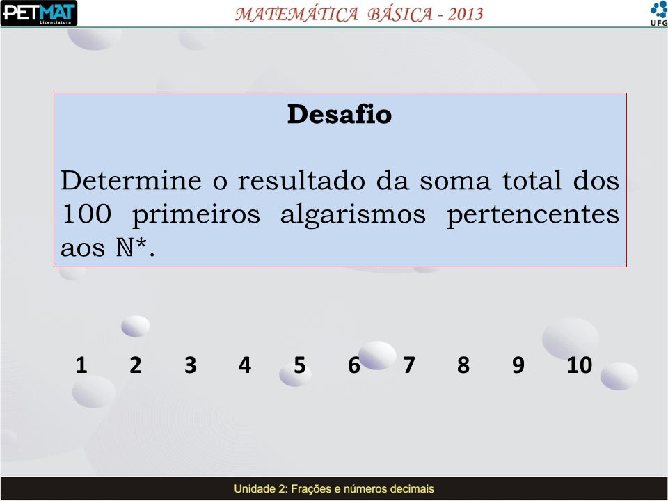 Desafio Determine o resultado da soma total dos 100 primeiros algarismos pertencentes aos ℕ*.
