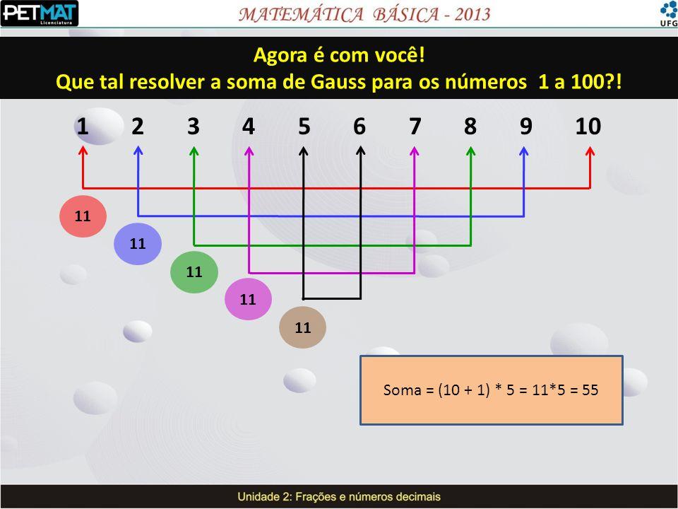 Que tal resolver a soma de Gauss para os números 1 a 100 !