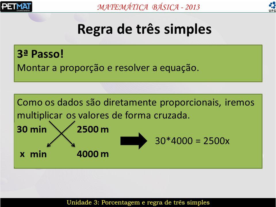 3ª Passo! Montar a proporção e resolver a equação.