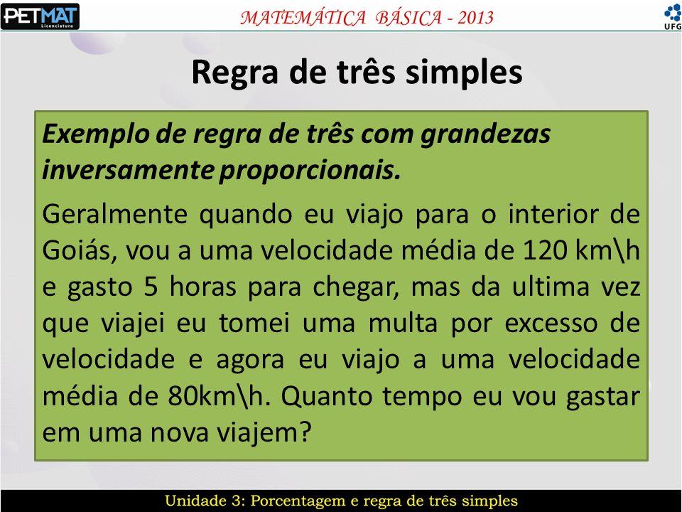 Regra de três simples Exemplo de regra de três com grandezas inversamente proporcionais.