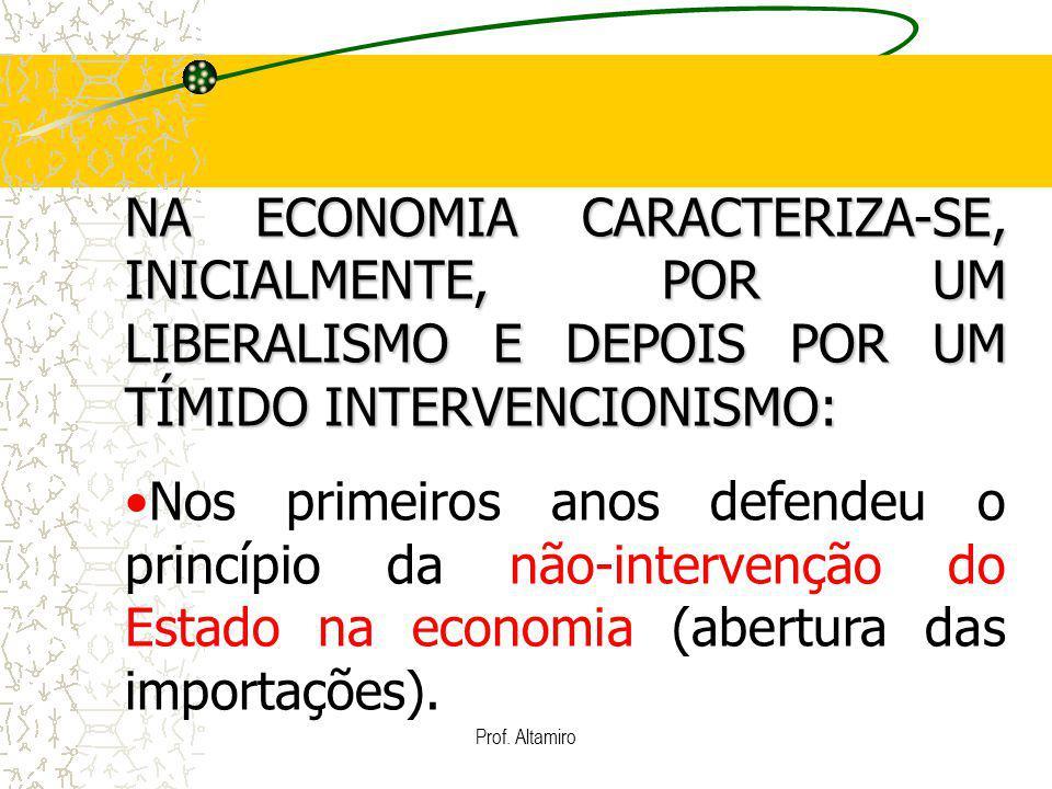 NA ECONOMIA CARACTERIZA-SE, INICIALMENTE, POR UM LIBERALISMO E DEPOIS POR UM TÍMIDO INTERVENCIONISMO: