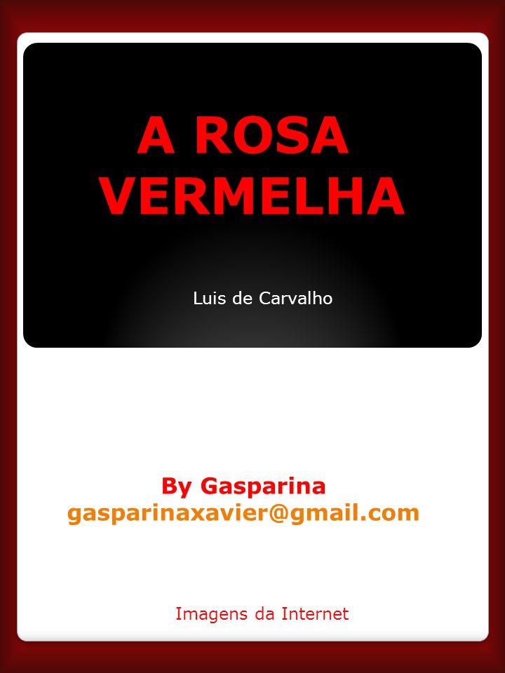 A ROSA VERMELHA By Gasparina gasparinaxavier@gmail.com