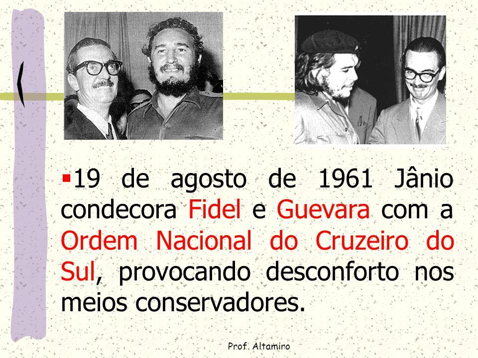 19 de agosto de 1961 Jânio condecora Fidel e Guevara com a Ordem Nacional do Cruzeiro do Sul, provocando desconforto nos meios conservadores.