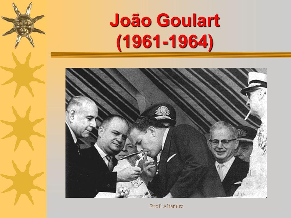 João Goulart (1961-1964) Prof. Altamiro