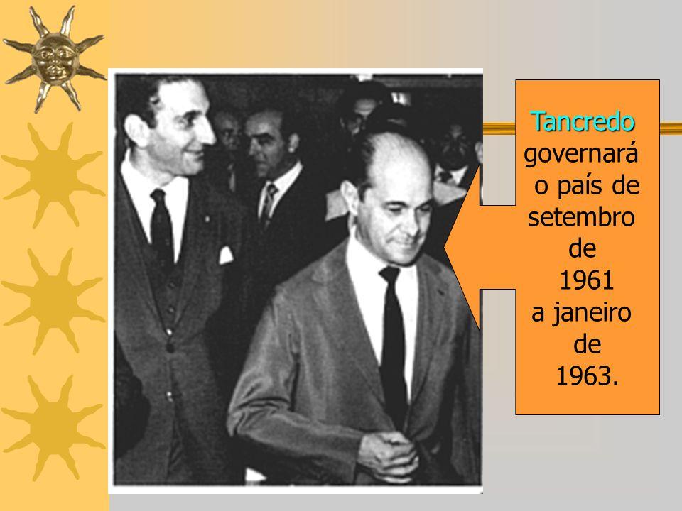 Tancredo governará o país de setembro de 1961 a janeiro 1963.