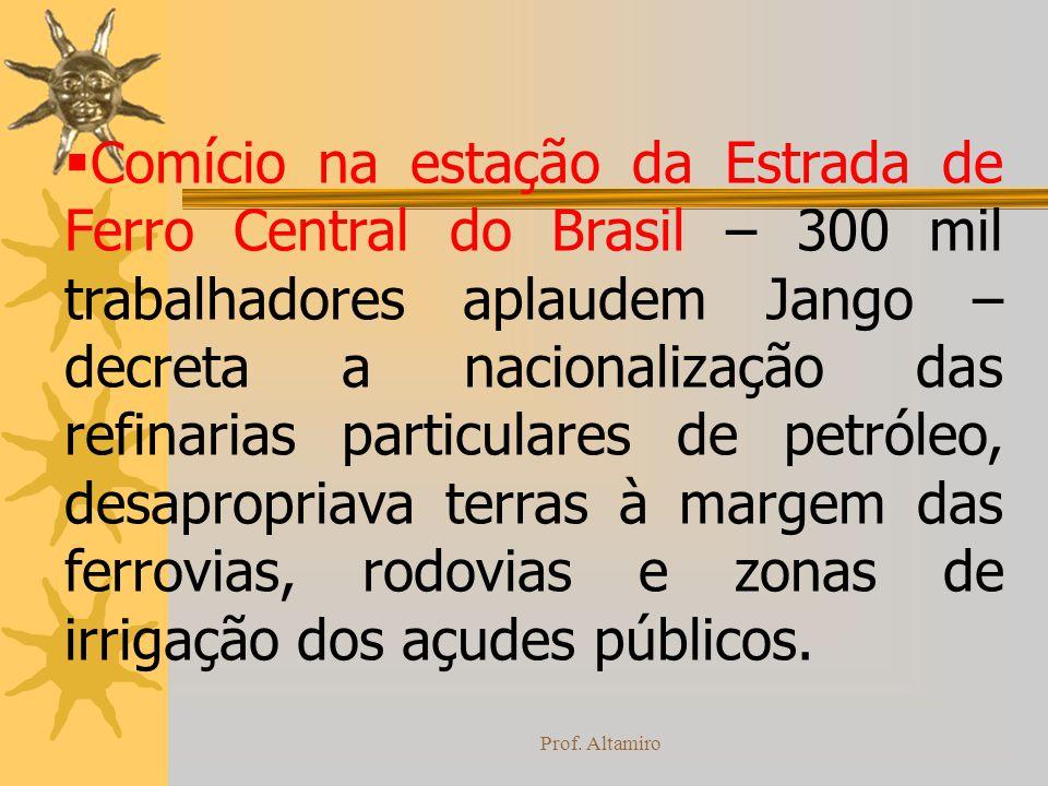 Comício na estação da Estrada de Ferro Central do Brasil – 300 mil trabalhadores aplaudem Jango – decreta a nacionalização das refinarias particulares de petróleo, desapropriava terras à margem das ferrovias, rodovias e zonas de irrigação dos açudes públicos.